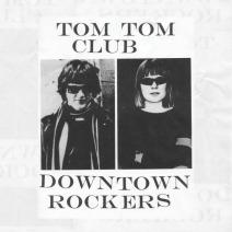 tom tom club downtown rockers